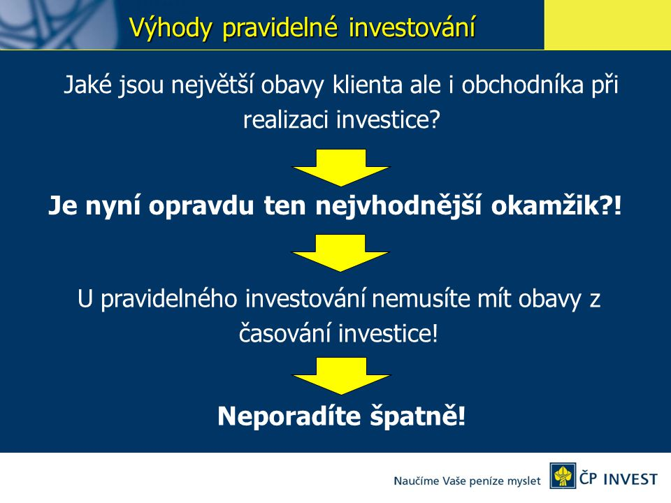 Výhody pravidelné investování Jaké jsou největší obavy klienta ale i obchodníka při realizaci investice.