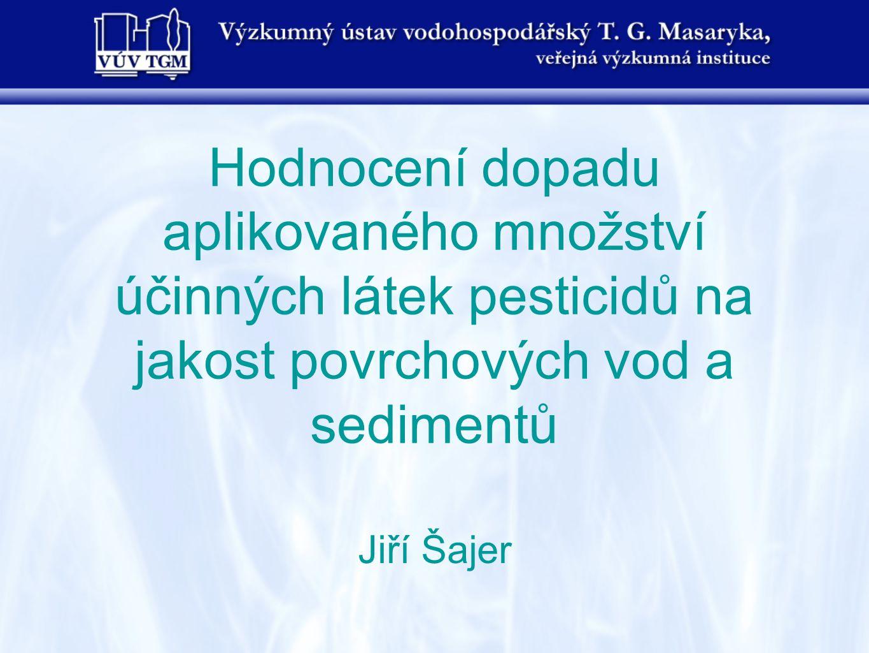 Hodnocení dopadu aplikovaného množství účinných látek pesticidů na jakost povrchových vod a sedimentů Jiří Šajer