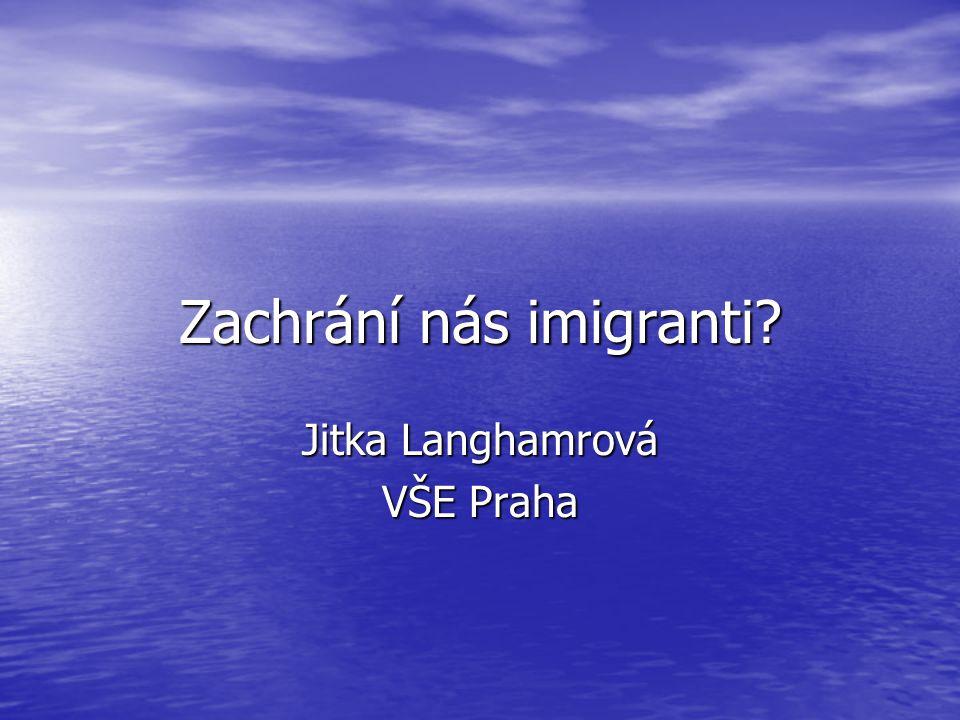 Zachrání nás imigranti? Jitka Langhamrová VŠE Praha
