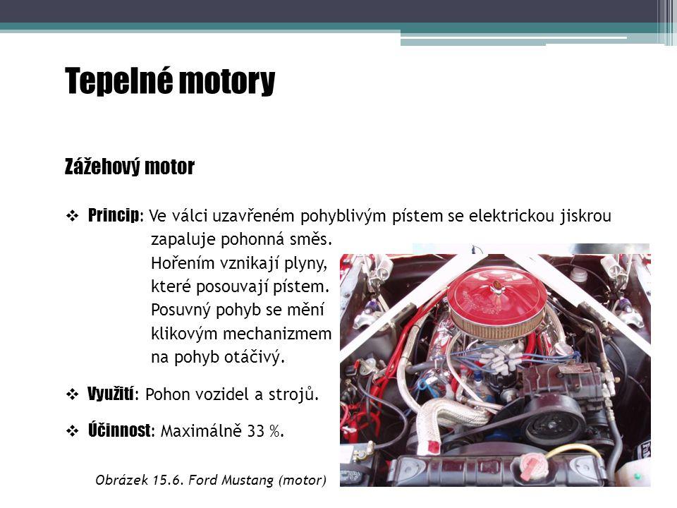 Tepelné motory Zážehový motor  Princip : Ve válci uzavřeném pohyblivým pístem se elektrickou jiskrou zapaluje pohonná směs. Hořením vznikají plyny, k