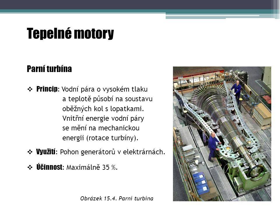 Tepelné motory Parní turbína  Princip : Vodní pára o vysokém tlaku a teplotě působí na soustavu oběžných kol s lopatkami. Vnitřní energie vodní páry