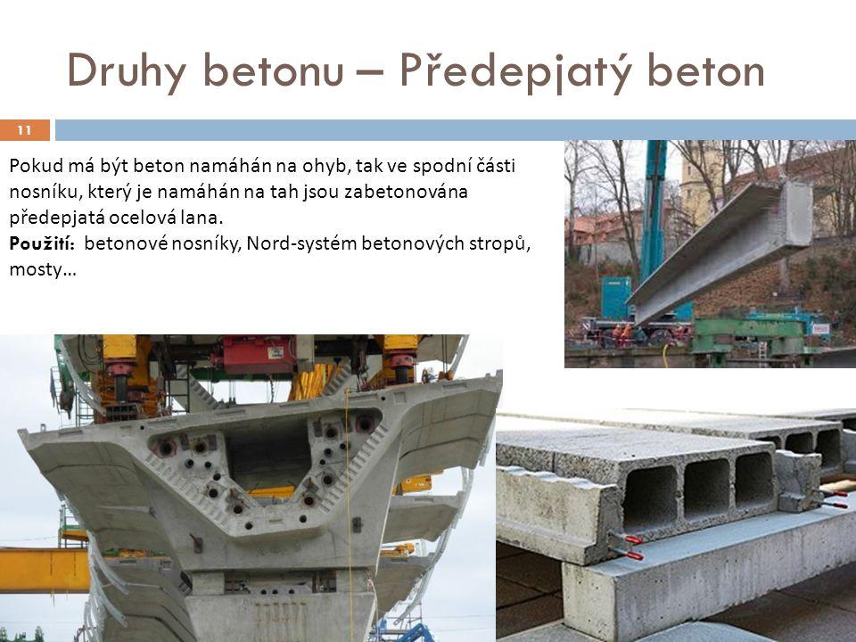 11 Druhy betonu – Předepjatý beton Pokud má být beton namáhán na ohyb, tak ve spodní části nosníku, který je namáhán na tah jsou zabetonována předepja