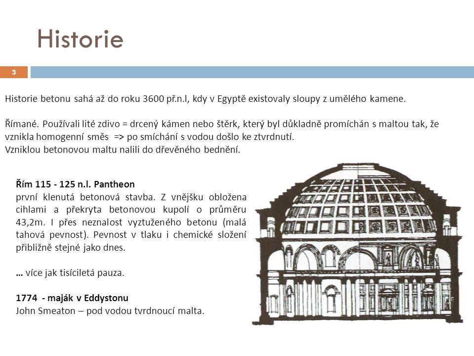 Historie 3 Historie betonu sahá až do roku 3600 př.n.l, kdy v Egyptě existovaly sloupy z umělého kamene. Římané. Používali lité zdivo = drcený kámen n