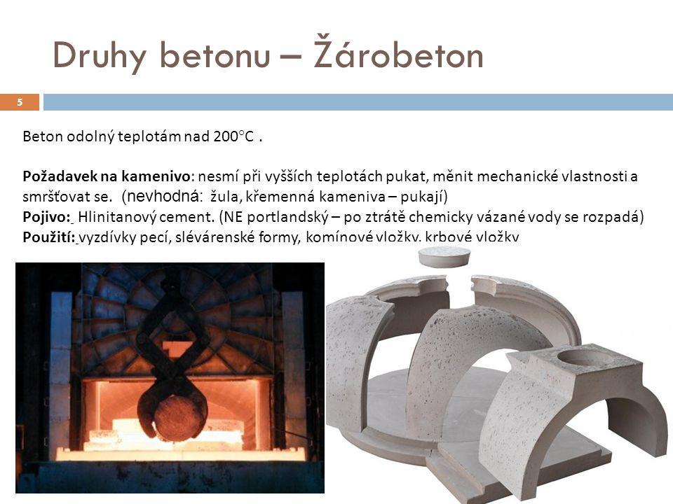 5 Druhy betonu – Žárobeton Beton odolný teplotám nad 200°C. Požadavek na kamenivo: nesmí při vyšších teplotách pukat, měnit mechanické vlastnosti a sm