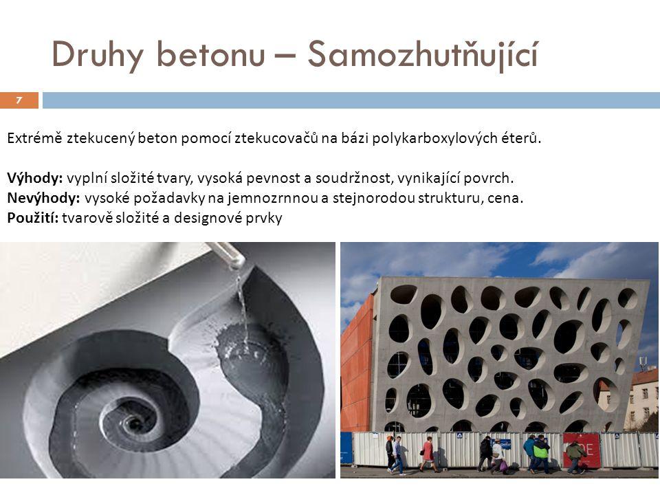 7 Druhy betonu – Samozhutňující Extrémě ztekucený beton pomocí ztekucovačů na bázi polykarboxylových éterů. Výhody: vyplní složité tvary, vysoká pevno