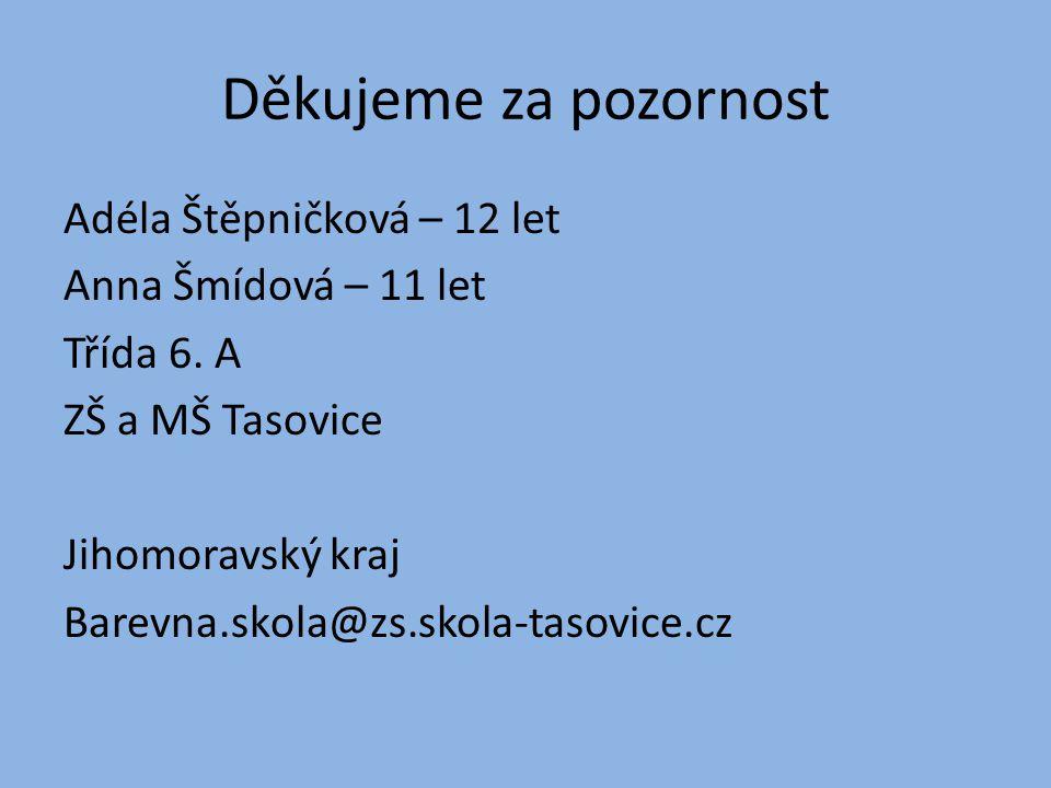 Děkujeme za pozornost Adéla Štěpničková – 12 let Anna Šmídová – 11 let Třída 6. A ZŠ a MŠ Tasovice Jihomoravský kraj Barevna.skola@zs.skola-tasovice.c