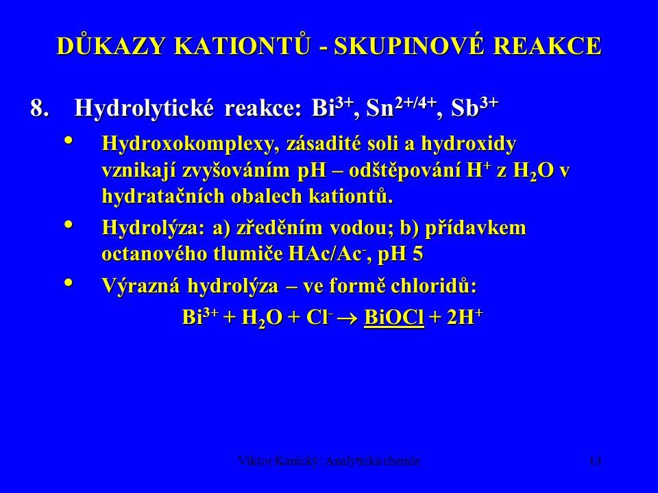 Viktor Kanický: Analytická chemie13 DŮKAZY KATIONTŮ - SKUPINOVÉ REAKCE 8.Hydrolytické reakce: Bi 3+, Sn 2+/4+, Sb 3+ Hydroxokomplexy, zásadité soli a