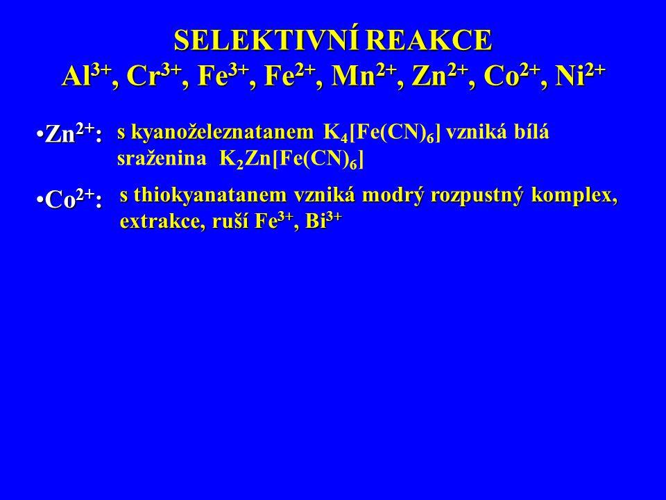 SELEKTIVNÍ REAKCE Al 3+, Cr 3+, Fe 3+, Fe 2+, Mn 2+, Zn 2+, Co 2+, Ni 2+ Zn 2+ :Zn 2+ : s kyanoželeznatanem s kyanoželeznatanem K 4 [Fe(CN) 6 ] vzniká