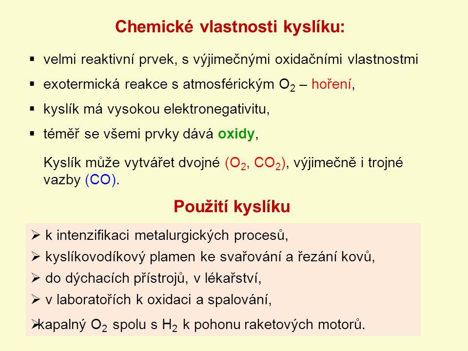 Chemické vlastnosti kyslíku:  velmi reaktivní prvek, s výjimečnými oxidačními vlastnostmi  exotermická reakce s atmosférickým O 2 – hoření,  kyslík