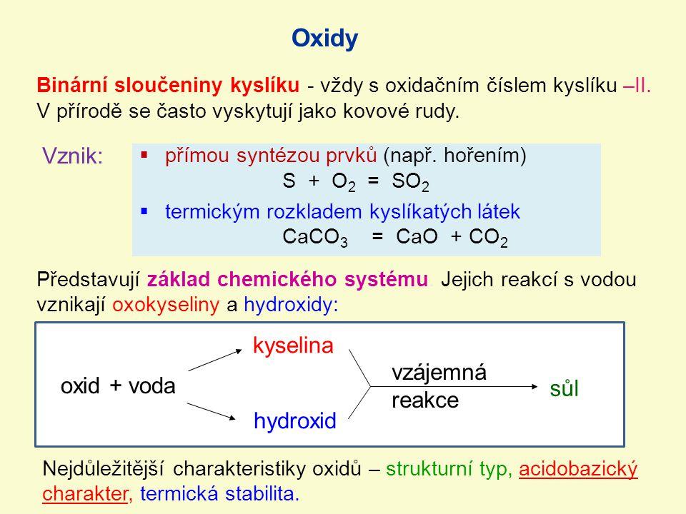 Oxidy Binární sloučeniny kyslíku - vždy s oxidačním číslem kyslíku –II. V přírodě se často vyskytují jako kovové rudy. Vznik:  přímou syntézou prvků