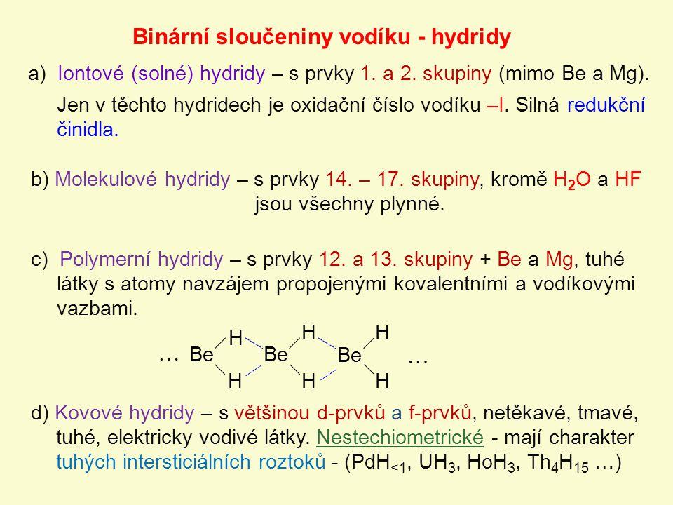 d) Kovové hydridy – s většinou d-prvků a f-prvků, netěkavé, tmavé, tuhé, elektricky vodivé látky. Nestechiometrické - mají charakter tuhých interstici