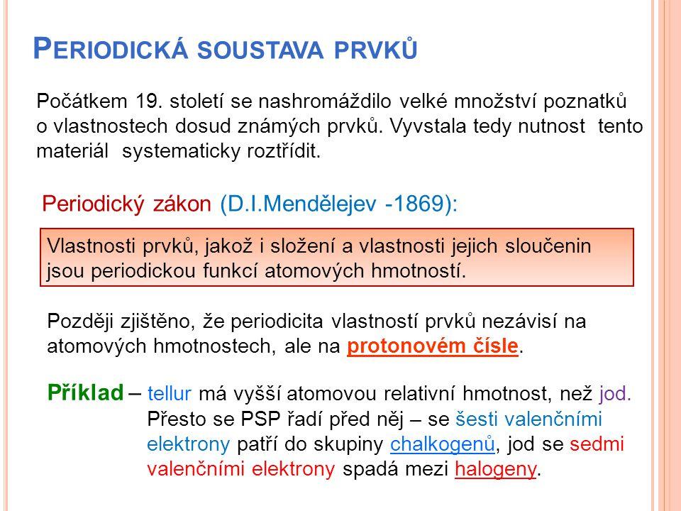 P ERIODICKÁ SOUSTAVA PRVKŮ Počátkem 19. století se nashromáždilo velké množství poznatků o vlastnostech dosud známých prvků. Vyvstala tedy nutnost ten