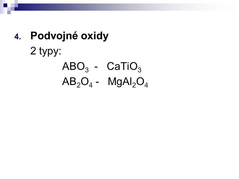 4. Podvojné oxidy 2 typy: ABO 3 - CaTiO 3 AB 2 O 4 - MgAl 2 O 4