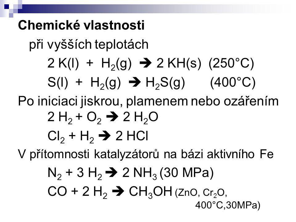 Chemické vlastnosti při vyšších teplotách 2 K(l) + H 2 (g)  2 KH(s) (250°C) S(l) + H 2 (g)  H 2 S(g) (400°C) Po iniciaci jiskrou, plamenem nebo ozář