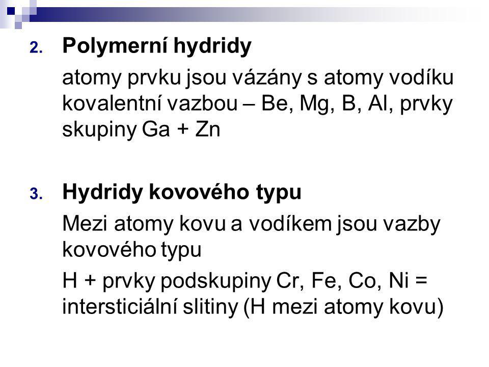 2. Polymerní hydridy atomy prvku jsou vázány s atomy vodíku kovalentní vazbou – Be, Mg, B, Al, prvky skupiny Ga + Zn 3. Hydridy kovového typu Mezi ato