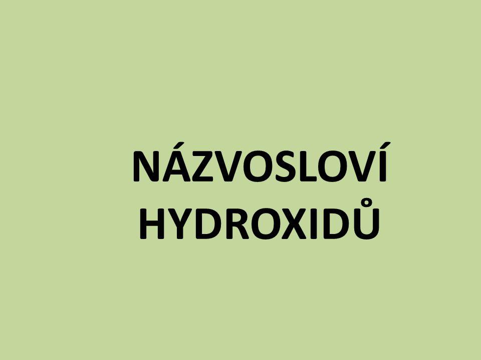 PROCVIČOVÁNÍ hydroxid barnatý hydroxid olovnatý hydroxid cíničitý hydroxid lithný Ba(OH) 2 Pb(OH) 2 Sn(OH) 4 LiOH 2) Určete vzorec hydroxidu: K