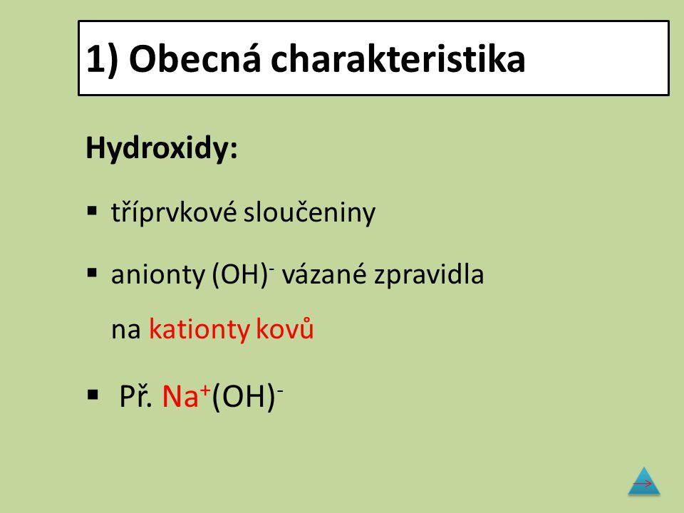 1) Obecná charakteristika Hydroxidy:  tříprvkové sloučeniny  anionty (OH) - vázané zpravidla na kationty kovů  Př. Na + (OH) -