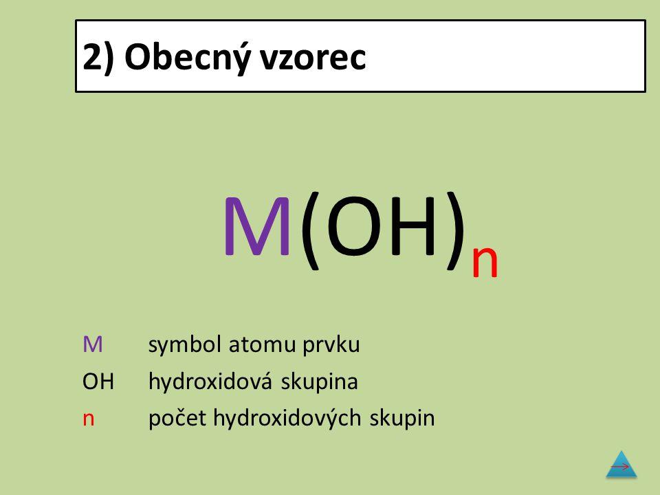 3) Obecný název podstatné jméno hydroxid + přídavné jméno, odvozené od názvu kationtu kovu, kationty kovů v hydroxidech mají vždy kladné oxidační číslo, kterému odpovídá příslušná koncovka Př.