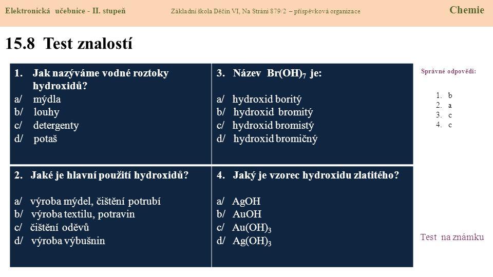 15.8 Test znalostí Správné odpovědi: 1.Jak nazýváme vodné roztoky hydroxidů.