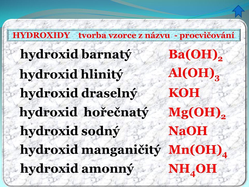 HYDROXIDY tvorba vzorce z názvu - procvičování hydroxid barnatý hydroxid hlinitý hydroxid draselný hydroxid hořečnatý hydroxid sodný hydroxid manganič