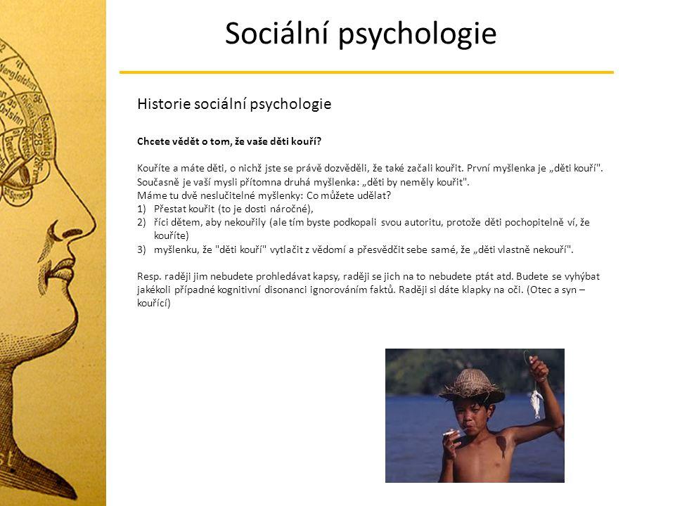 Sociální psychologie Historie sociální psychologie Chcete vědět o tom, že vaše děti kouří? Kouříte a máte děti, o nichž jste se právě dozvěděli, že ta