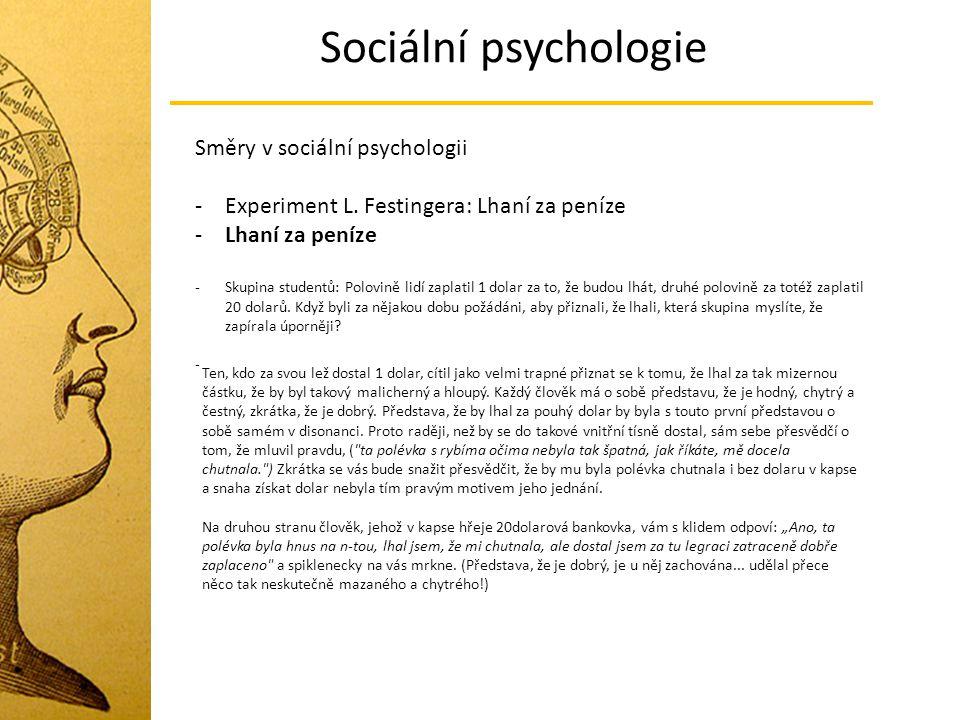 Sociální psychologie Směry v sociální psychologii -Experiment L. Festingera: Lhaní za peníze -Lhaní za peníze -Skupina studentů: Polovině lidí zaplati