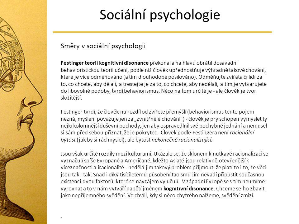 Sociální psychologie Směry v sociální psychologii Festinger teorií kognitivní disonance překonal a na hlavu obrátil dosavadní behavioristickou teorii