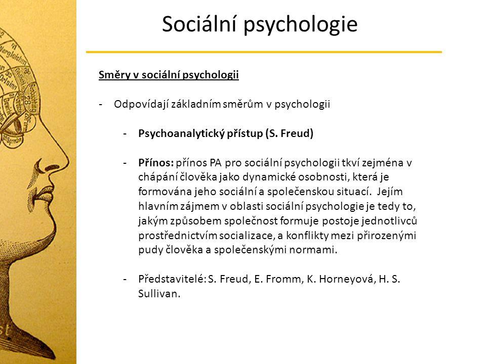 Sociální psychologie Směry v sociální psychologii -Odpovídají základním směrům v psychologii -Psychoanalytický přístup (S. Freud) -Přínos: přínos PA p