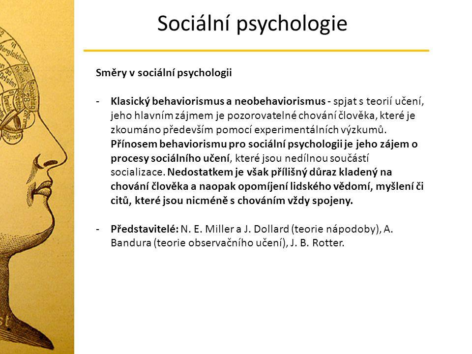 Sociální psychologie Směry v sociální psychologii -Klasický behaviorismus a neobehaviorismus - spjat s teorií učení, jeho hlavním zájmem je pozorovate