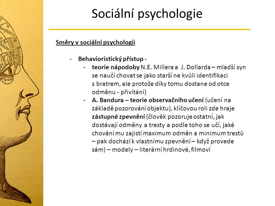 Sociální psychologie Směry v sociální psychologii -Behavioristický přístup - -teorie nápodoby N.E. Millera a J. Dollarda – mladší syn se naučí chovat