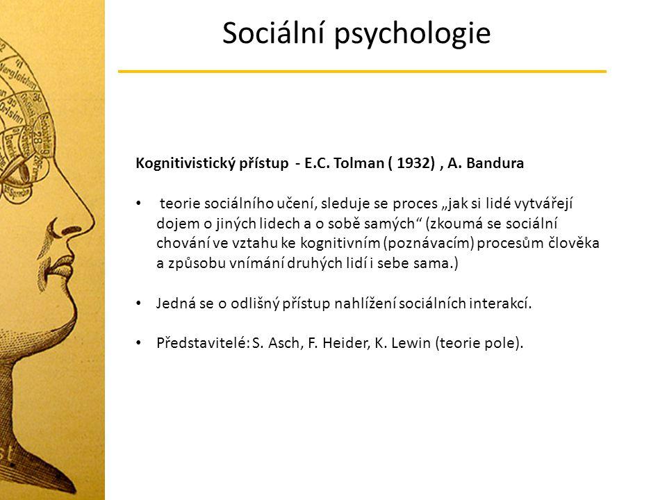 """Sociální psychologie Kognitivistický přístup - E.C. Tolman ( 1932), A. Bandura teorie sociálního učení, sleduje se proces """"jak si lidé vytvářejí dojem"""