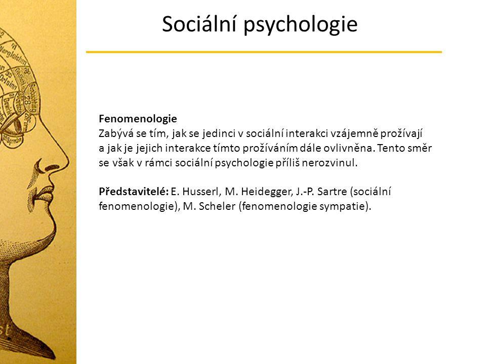 Sociální psychologie Fenomenologie Zabývá se tím, jak se jedinci v sociální interakci vzájemně prožívají a jak je jejich interakce tímto prožíváním dá