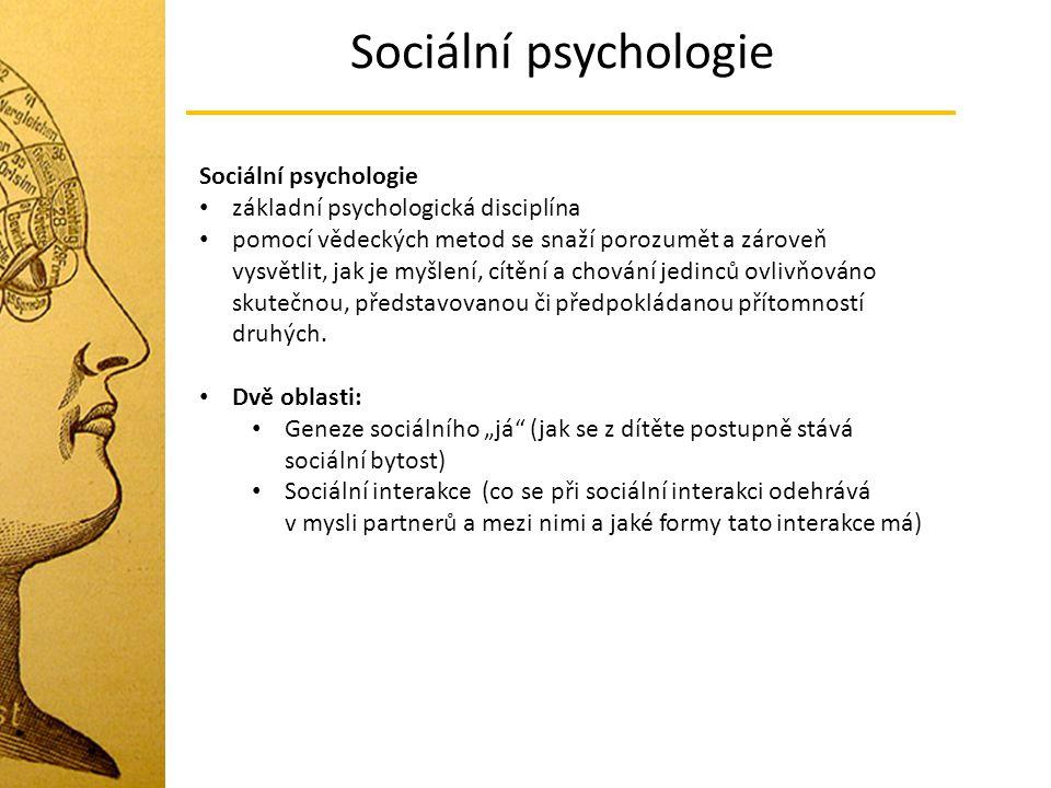 Sociální psychologie Sociální posilování Sociální posilování (také podmiňování nebo operantní učení) Jednodušší forma sociálního učení, kdy určité chování nebo jednání je posíleno (odměněno) podnětem sociální povahy (různé podoby sociální akceptace).