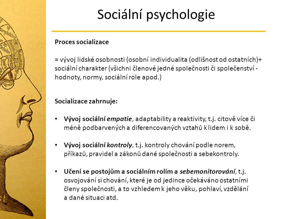 Sociální psychologie Proces socializace = vývoj lidské osobnosti (osobní individualita (odlišnost od ostatních)+ sociální charakter (všichni členové j
