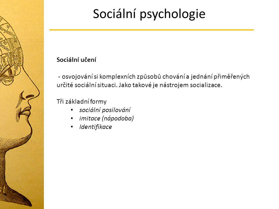 Sociální psychologie Sociální učení - osvojování si komplexních způsobů chování a jednání přiměřených určité sociální situaci. Jako takové je nástroje