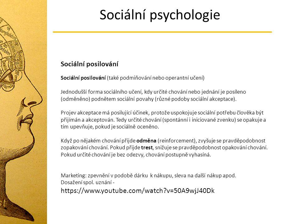 Sociální psychologie Sociální posilování Sociální posilování (také podmiňování nebo operantní učení) Jednodušší forma sociálního učení, kdy určité cho