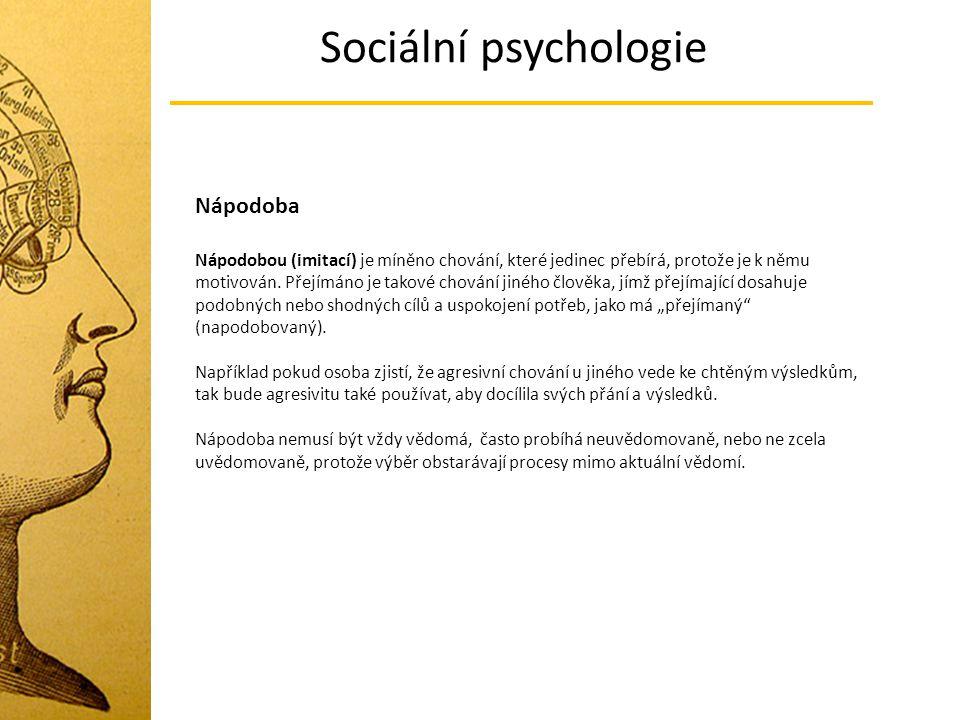 Sociální psychologie Nápodoba Nápodobou (imitací) je míněno chování, které jedinec přebírá, protože je k němu motivován. Přejímáno je takové chování j