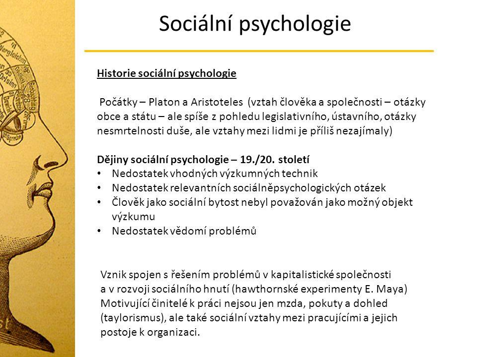 Sociální psychologie Historie sociální psychologie Počátky – Platon a Aristoteles (vztah člověka a společnosti – otázky obce a státu – ale spíše z poh