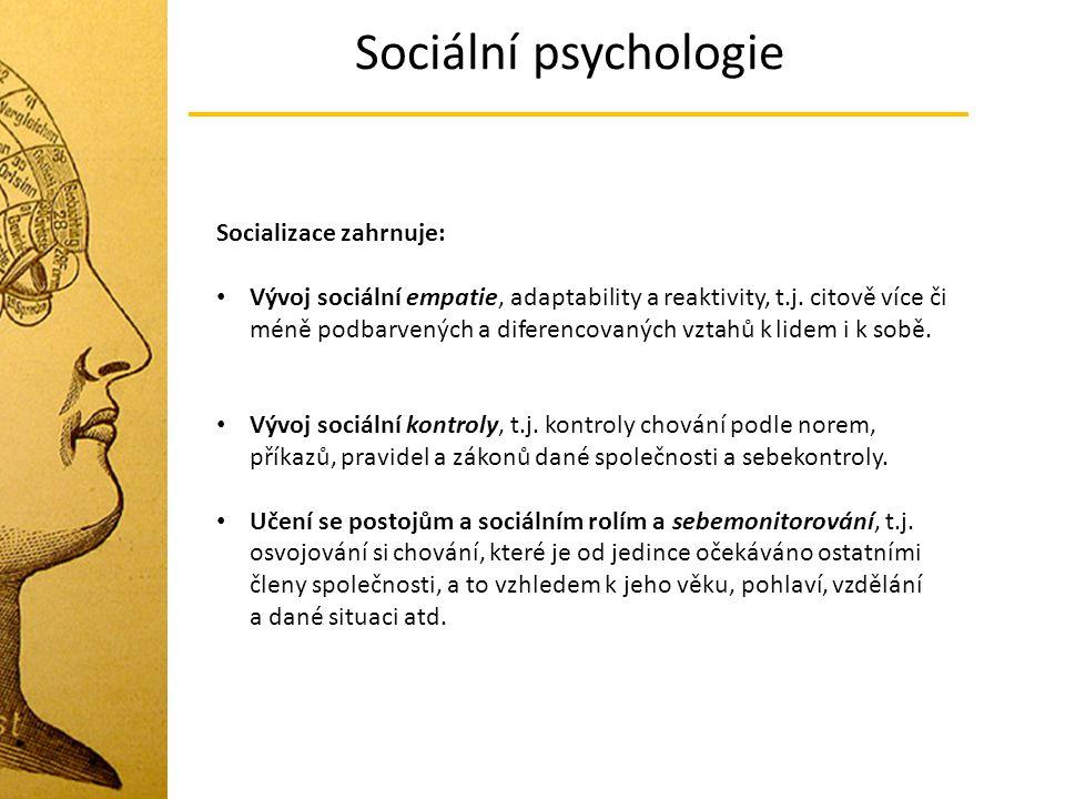Sociální psychologie Socializace zahrnuje: Vývoj sociální empatie, adaptability a reaktivity, t.j. citově více či méně podbarvených a diferencovaných