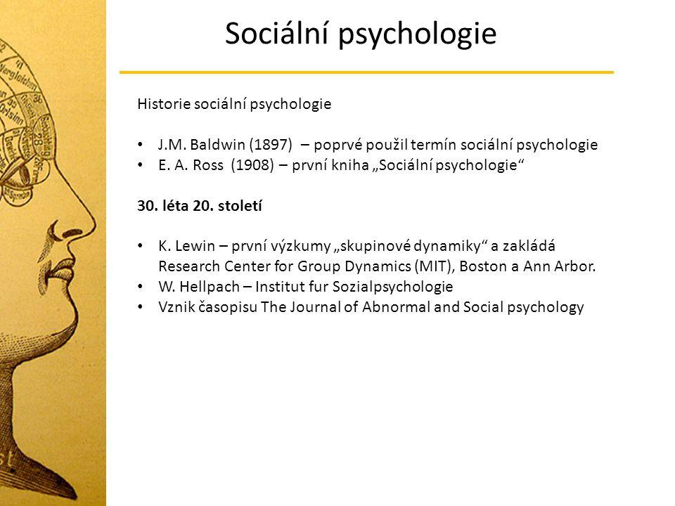 """Sociální psychologie Historie sociální psychologie J.M. Baldwin (1897) – poprvé použil termín sociální psychologie E. A. Ross (1908) – první kniha """"So"""