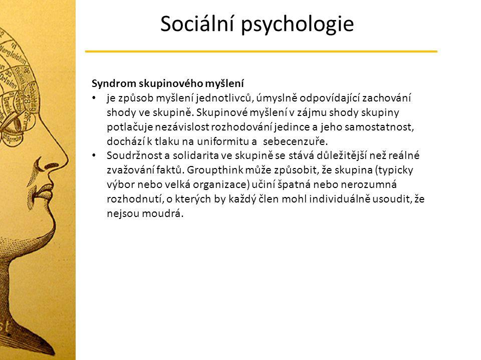 Sociální psychologie Syndrom skupinového myšlení je způsob myšlení jednotlivců, úmyslně odpovídající zachování shody ve skupině. Skupinové myšlení v z