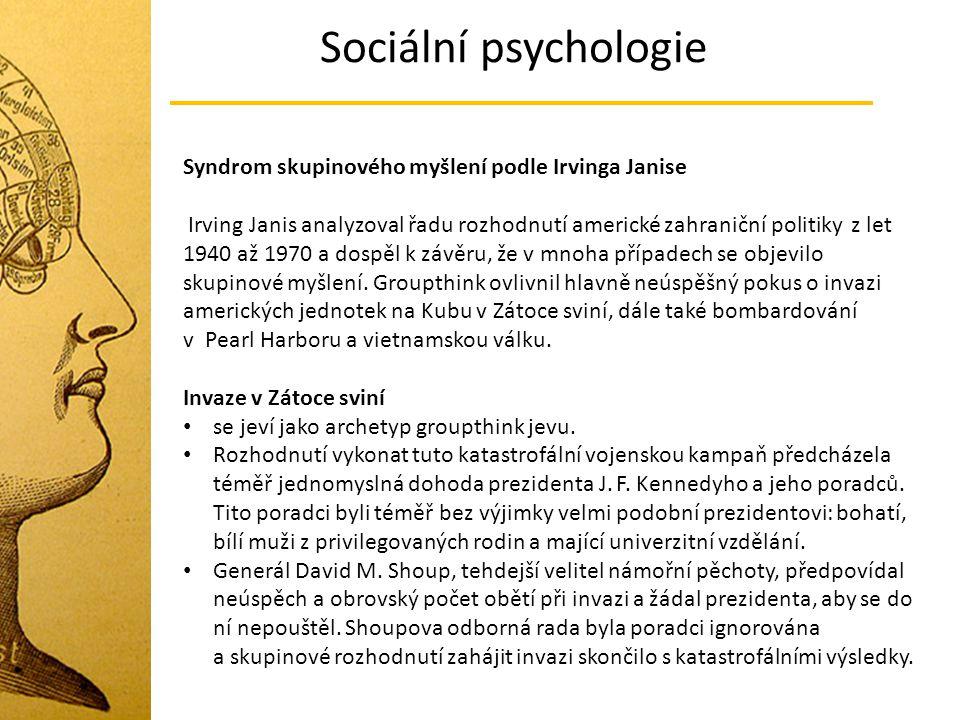 Sociální psychologie Syndrom skupinového myšlení podle Irvinga Janise Irving Janis analyzoval řadu rozhodnutí americké zahraniční politiky z let 1940