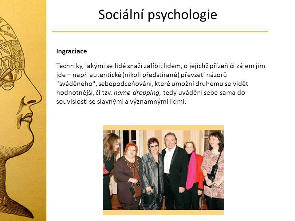 Sociální psychologie Ingraciace Techniky, jakými se lidé snaží zalíbit lidem, o jejichž přízeň či zájem jim jde – např. autentické (nikoli předstírané
