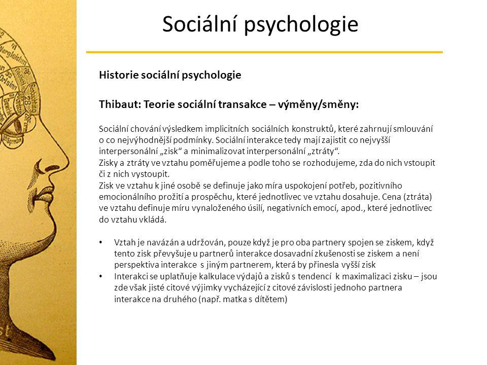 Sociální psychologie Historie sociální psychologie Thibaut: Teorie sociální transakce – výměny/směny: Sociální chování výsledkem implicitních sociální