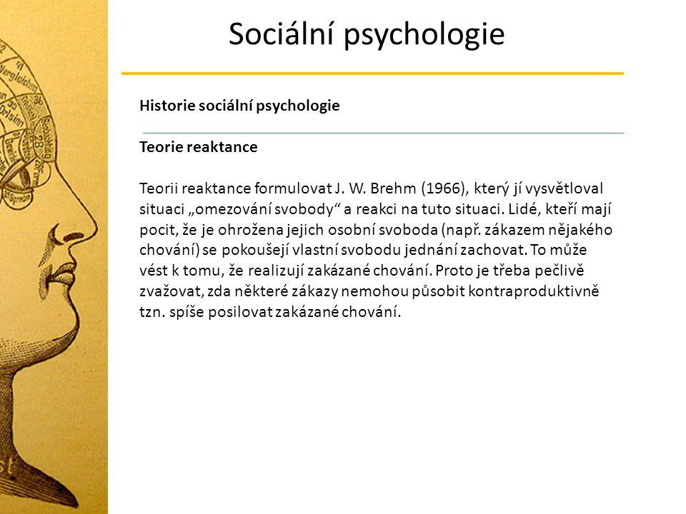 """Sociální psychologie Historie sociální psychologie Teorie reaktance Teorii reaktance formulovat J. W. Brehm (1966), který jí vysvětloval situaci """"omez"""