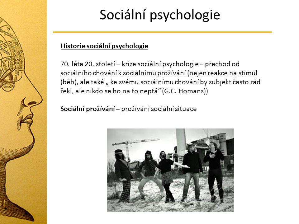 Sociální psychologie Historie sociální psychologie 70. léta 20. století – krize sociální psychologie – přechod od sociálního chování k sociálnímu prož