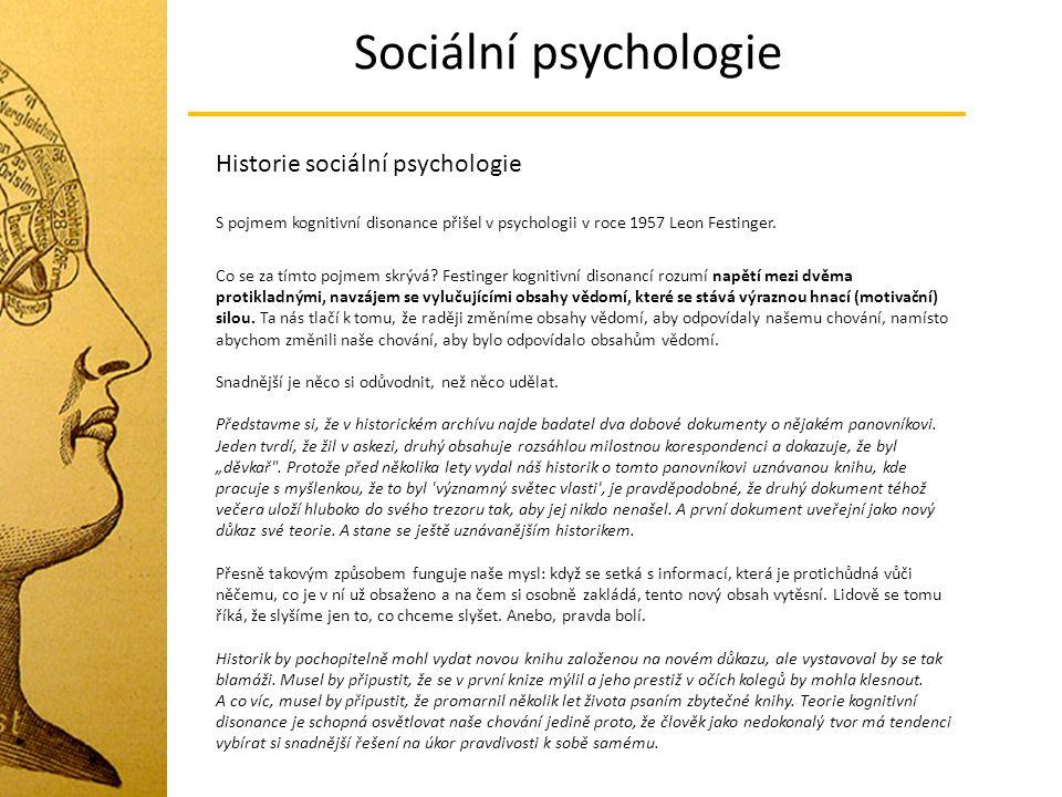 Sociální psychologie Historie sociální psychologie S pojmem kognitivní disonance přišel v psychologii v roce 1957 Leon Festinger. Co se za tímto pojme