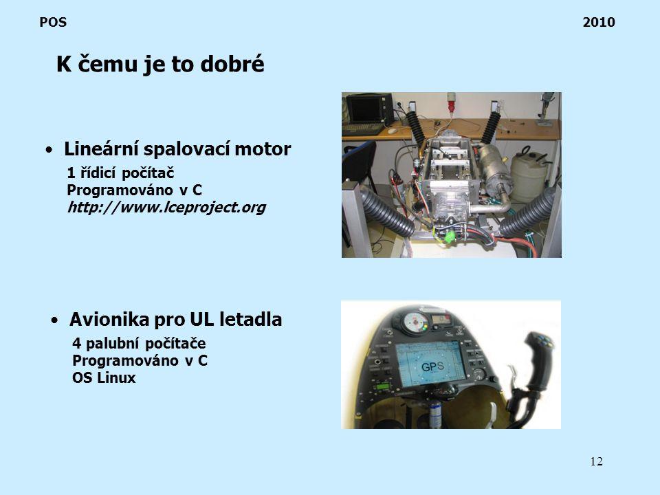 12 K čemu je to dobré POS 2010 Lineární spalovací motor 1 řídicí počítač Programováno v C http://www.lceproject.org Avionika pro UL letadla 4 palubní počítače Programováno v C OS Linux