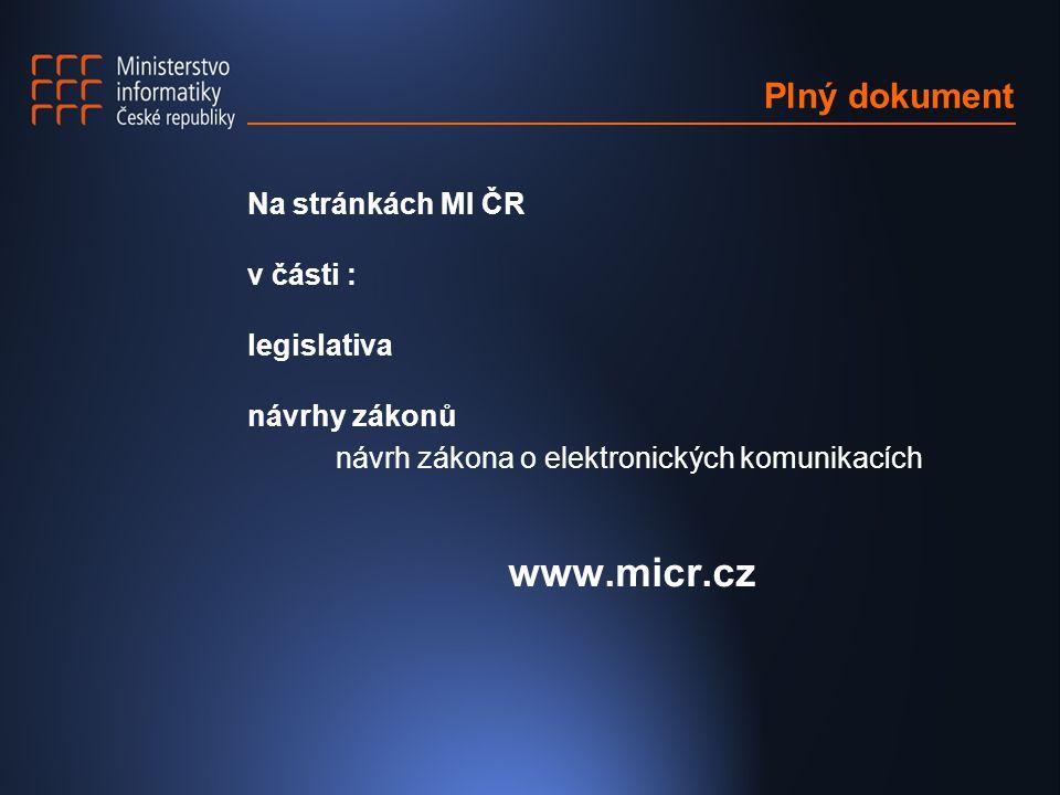 Plný dokument Na stránkách MI ČR v části : legislativa návrhy zákonů návrh zákona o elektronických komunikacích www.micr.cz