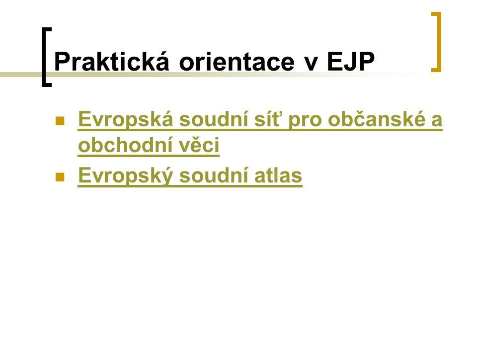 Praktická orientace v EJP Evropská soudní síť pro občanské a obchodní věci Evropská soudní síť pro občanské a obchodní věci Evropský soudní atlas